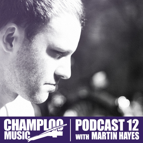 Champloo Music Podcast 12 with MARTIN HAYES