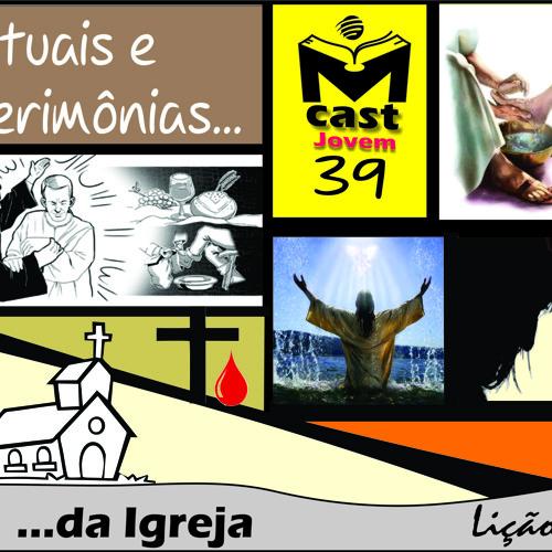 MCast #39 - Rituais e Cerimônias da igreja