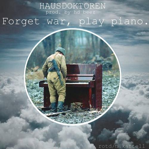 Forget war, play piano ( Original Mix )