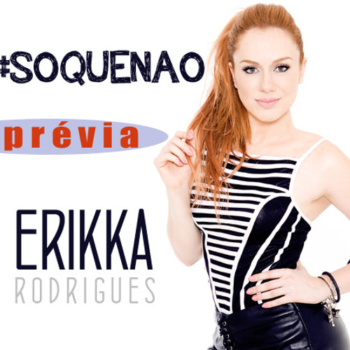 """Erikka Rodrigues """"Só que não"""" #soquenao"""