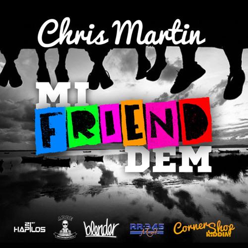 Chris Martin - Mi Friend dem