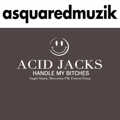 Acid Jacks - Handle My Bitches - Asquaredmuzik
