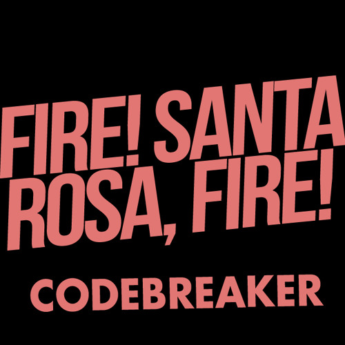 Fire! Santa Rosa, Fire! - Codebreaker