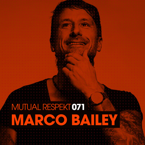 Mutual Respekt 071 with Marco Bailey
