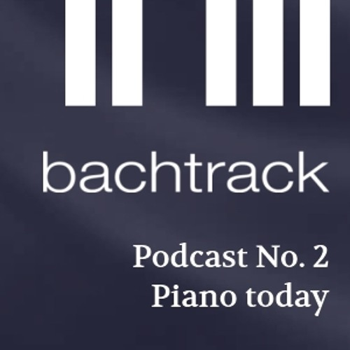Bachtrack Podcast no. 2 - Piano today