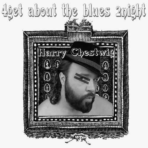 "Harry Chestwig - 4get about the blues 2night "" cut "" BOOTLEG electro swing"