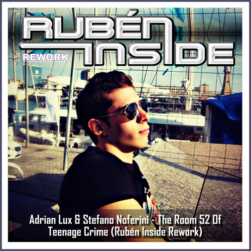 Adrian Lux & Stefano Noferini - The Room 52 Of Teenage Crime (Rubén Inside Rework) *FREE IN BUY*