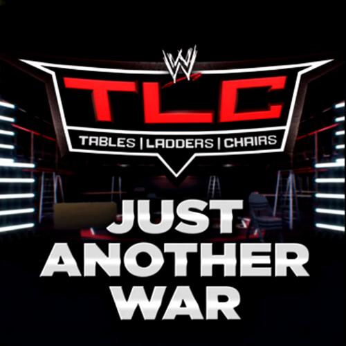 Just Another War (TLC Tables, Ladders  Chairs Official Theme Song)