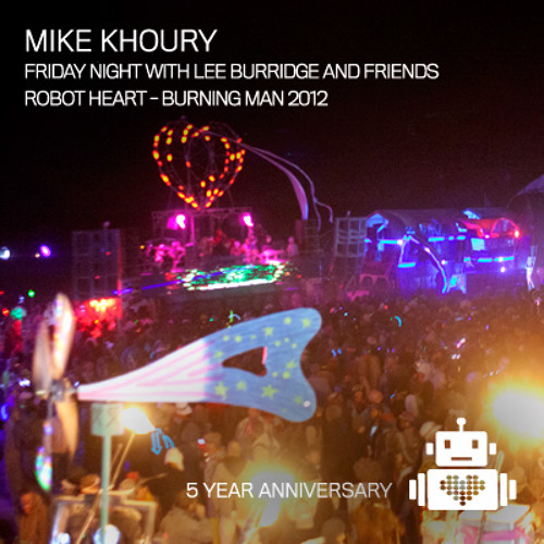 Mike Khoury - Friday Night with Lee Burridge and Friends - Robot Heart 2012