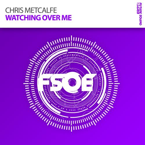 Chris Metcalfe - Watching Over Me (James Dymond Remix) [FSOE]