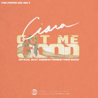 "Ciara ""Got Me Good"" [BGP RMX]"
