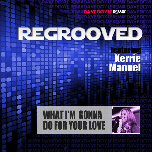 ReGrooved ft. Kerri Manuel - What I'm Gonna Do For Your Love (Dave Doyle Remix) Official Teaser!
