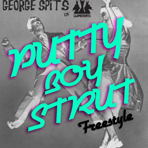 Putty Boy Strut Freestyle - George Spits of Llamabeats