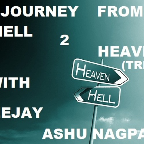 JOURNEY FROM HELL TO HEAVEN (TRIP 1)WITH DJ ASHU NAGPAL