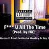 F*** U All The Time (Feat. Natasha Mosley & Jay J) [Prod. by FKI] by Jeremih