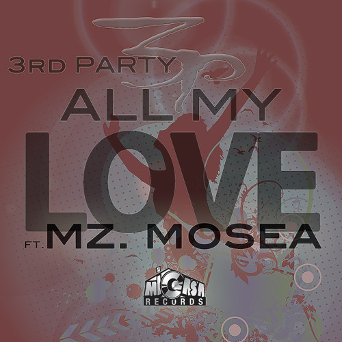 All My Love (Main Mix) - 3rd Party ft. Mz Mosea - Mi Casa Records [PREVIEW]