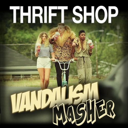 Thrift Shop (Vandalism Masher)- FREE DL - Macklemore & Ryan Lewis