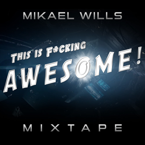 Mikael Wills - This is f cking awesome (Mixtape)