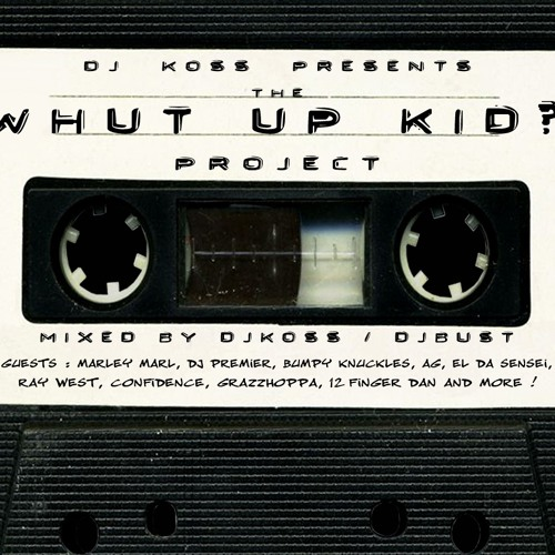 "Mixtape : DJ Koss Presents The ""Whut Up Kid ?!"" Project - Mixed By DJ Koss & DJ Bust"