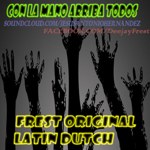 Con La Mano Arriba Todos (Frest Original Latin Dutch) !FREE DOWNLOAD IN BUY!