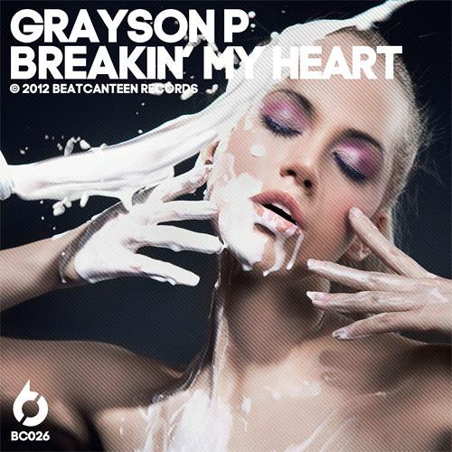 Grayson P - Breakin' My Heart( sc edit 128 )coming soon on beatcanteen records