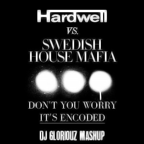 Swedish House Mafia vs Hardwell-Don't you worry it's Encoded (MashUp) [Preview] DL Link in Desc.