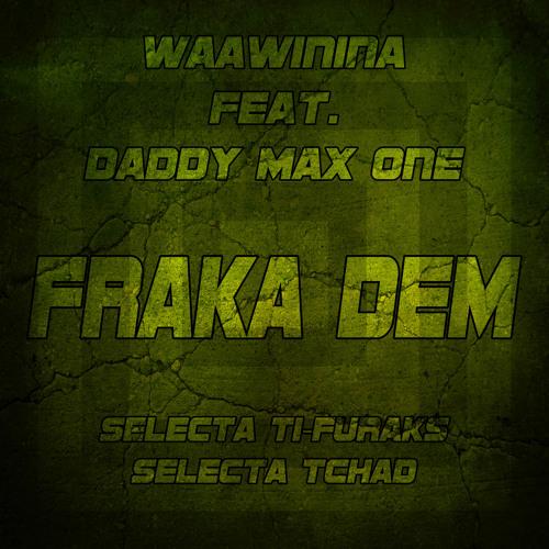 """Fraka dem""_Waawinina ft. Daddy Max One (Selecta Ti-Furacks/Selecta Tchad Prod.)"