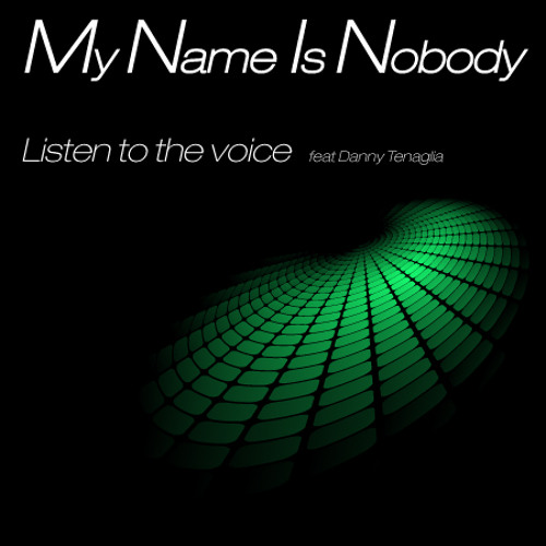 My Name Is Nobody- Listen to the voice feat Danny Tenaglia