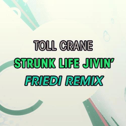Toll crane - Strunk life jivin'(friedi remix)