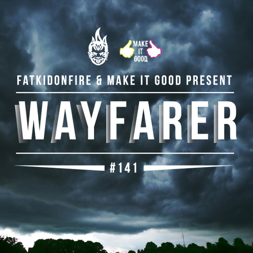 MakeItGood x FatKidOnFire #141 - Wayfarer