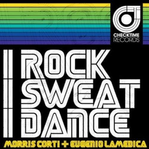 Morris Corti & Eugenio LaMedica  - I Rock I Sweat I Dance Party Nice (C&B remix)