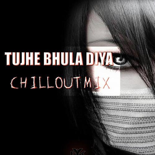 TUJHE BHULA DIYA [CHILLOUT MIX] - DJ AYK [PROMO]