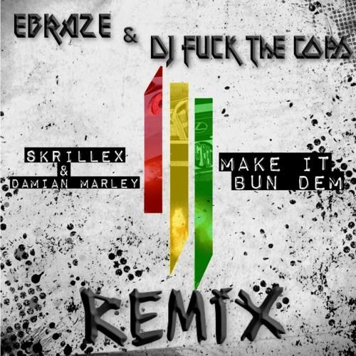 Skrillex - Make It Bun Dem (DJ Fuck The Cops X EbrazE Remix) (FREE DOWNLOAD)