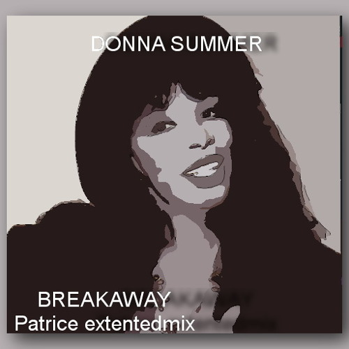 DONNA SUMMER BREAKAWAY PATRICE EXTENDEDMIX 2012