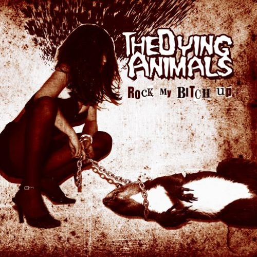 Rock My Bitch Up (The Dying Animals)