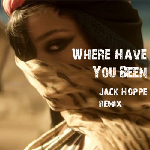 Rihanna - Where Have You Been (Jack Hoppe Bootleg)
