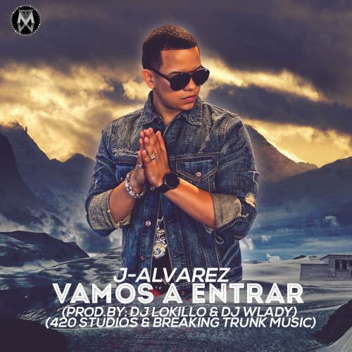 J Alvarez - Vamos A Entrar (Prod.By: DJ Lokillo & DJ Wlady) (420 Studios & Breaking Trunk Music)