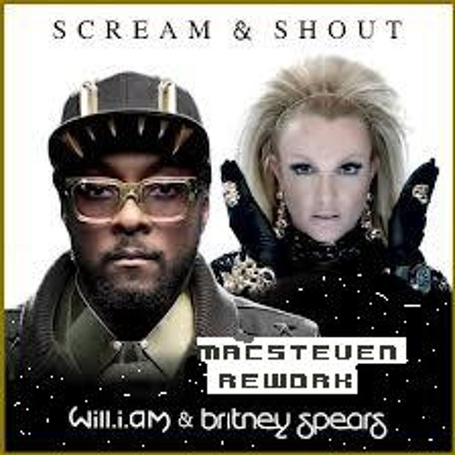 Will.I.Am - Scream & Shout ft. Britney Spears - (Macsteven Rework)