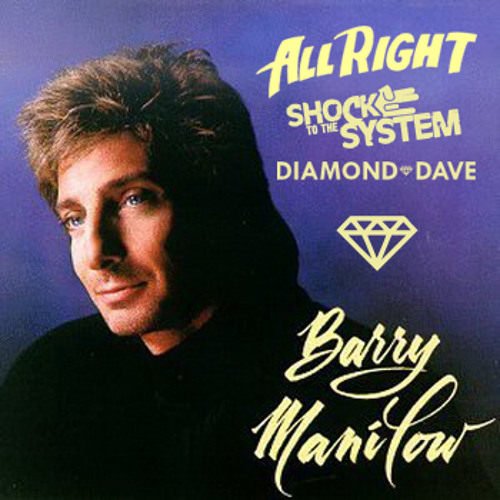 Barry Manilow - All Right (Diamond Dave & Shock To The System Remix)