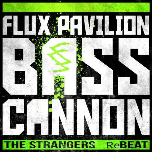 Flux Pavilion - Bass Cannon (The Strangers ReBeat) FREE DOWNLOAD