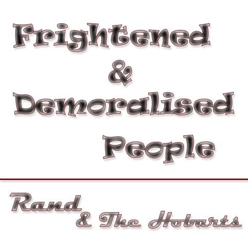 Frightened & Demoralised People - Rand & The Hobarts
