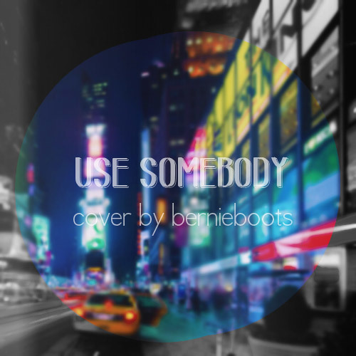 Use Somebody (Kings of Leon Cover)