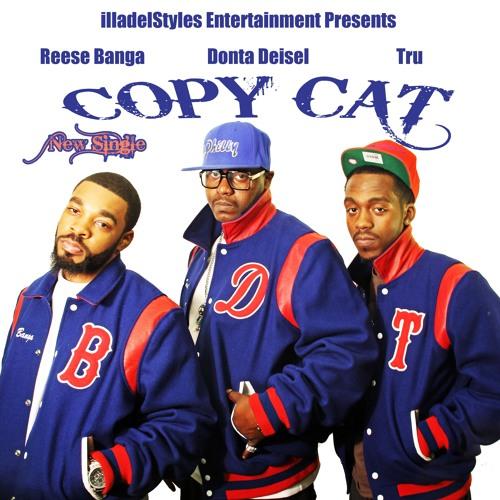 COPY CAT Feat. Tru - Reese Banga - Donta Deisel