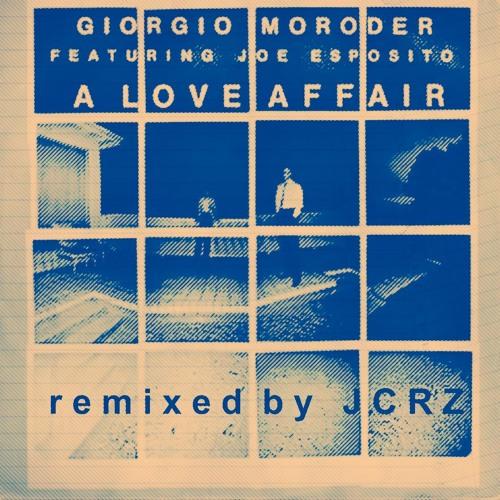 Giorgio Moroder & Joe Esposito - A Love Affair (Hot 'nd Sweet Remix by JCRZ)