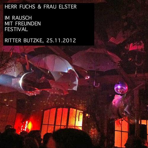 DJMix: Im Rausch mit Freunden Festival - Ritter Butzke, Berlin (11_2012)