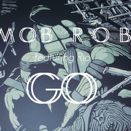 Mob Rob - Go (ft. Rio)