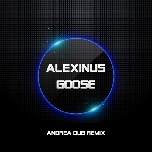Alexinus - Goose  (Andrea Dub Out Of Control Remix) OUT NOW @ Beatport !