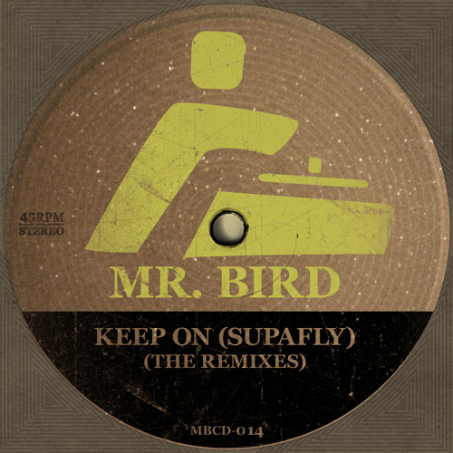 Mr. Bird - Keep On (Supafly) - the remixes (EP TEASER)