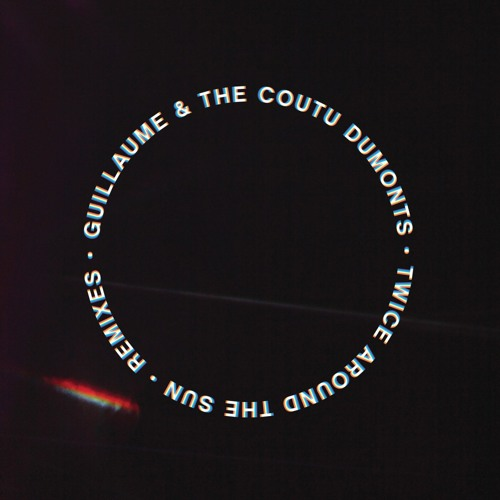 Guillaume & the Coutu Dumonts - Twice around the Sun - TRUS'ME Always the same remix