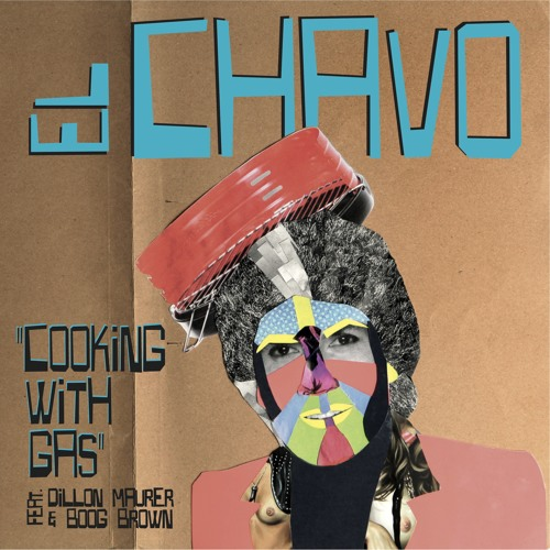 """El Chavo - """" Cooking With Gas"""" feat. Dillon & Boog Brown"""